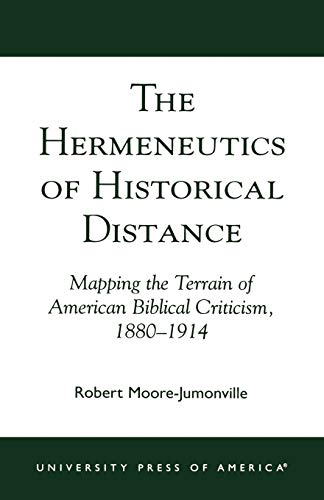 9780761824626: The Hermeneutics of Historical Distance: Mapping the Terrain of American Biblical Criticism, 1880-1914
