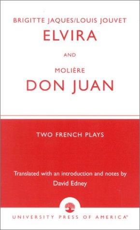 9780761824756: Brigitte Jacques & Louis Jouvet's 'Elvira' and Moliere's 'Don Juan': Two French Plays