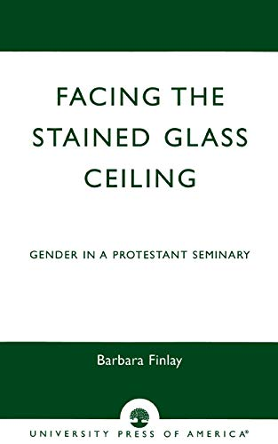 9780761824787: Facing the Stained Glass Ceiling: Gender in a Protestant Seminary