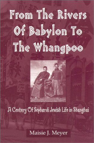 9780761824893: From the Rivers of Babylon to the Whangpoo: A Century of Sephardi Jewish Life in Shanghai