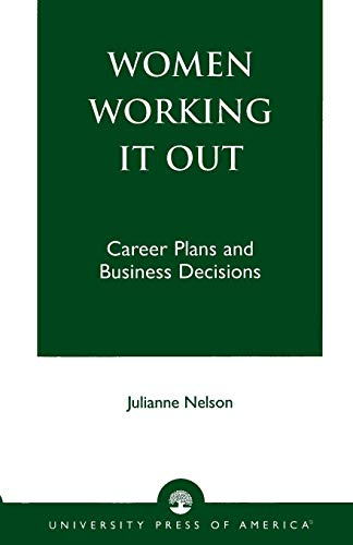 Women Working It Out: Career Plans and Business Decisions: Nelson, Julianne