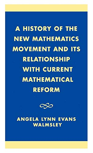 9780761825111: A History of the 'New Mathematics' Movement and its Relationship with Current Mathematical Reform