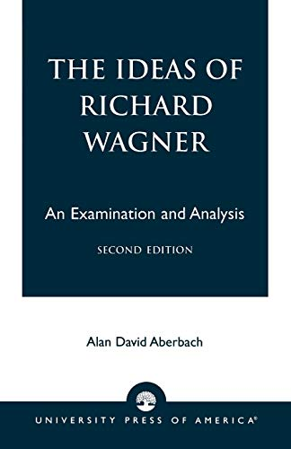 The Ideas of Richard Wagner: An Examination and Analysis: Alan David Aberbach