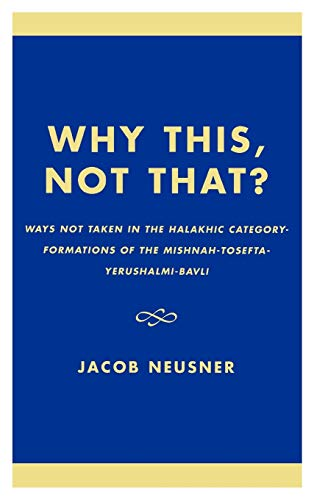 Why This, Not That?: Ways Not Taken in the Halakhic Category-formations of the ...