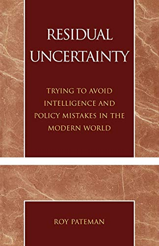 9780761825920: Residual Uncertainty: Trying to Avoid Intelligence and Policy Mistakes in the Modern World