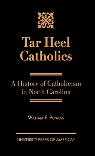 9780761825982: Tar Heel Catholics: A History of Catholicism in North Carolina
