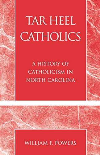 9780761825999: Tar Heel Catholics: A History of Catholicism in North Carolina