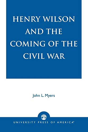 9780761826088: Henry Wilson and the Coming of the Civil War