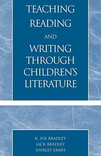Teaching Reading and Writing Through Children's Literature: Bradley, Sue K.; Bradley, Jack; ...
