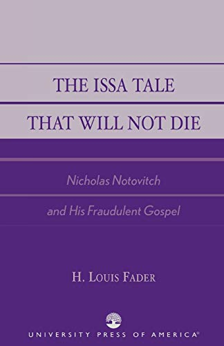 9780761826576: The Issa Tale That Will Not Die, Nicholas Notovitch and His Fraudulent Gospel