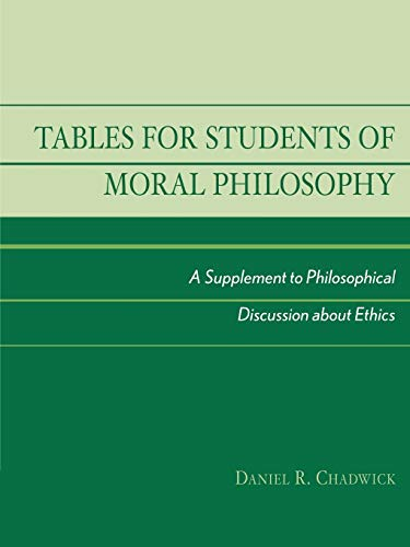 Tables for Students of Moral Philosophy: A Supplement to Philosophical Discussion about Ethics: ...