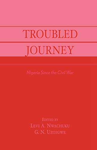 Troubled Journey: Nigeria Since the Civil War: Levi A. Nwachuku
