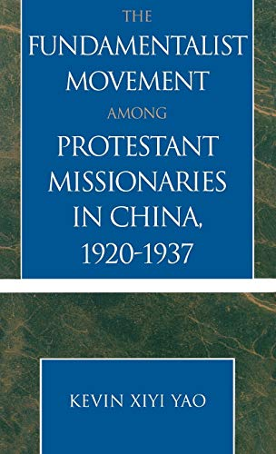 The Fundamentalist Movement among Protestant Missionaries in China, 1920-1937 (American Society of ...