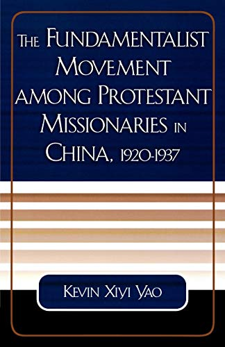9780761827412: The Fundamentalist Movement among Protestant Missionaries in China, 1920-1937 (American Society of Missiology Dissertation Series)
