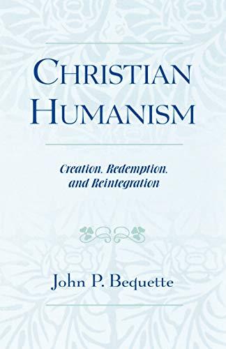 9780761828075: Christian Humanism: Creation, Redemption, and Reintegration