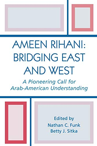 Ameen Rihani: Bridging East and West: A: Editor-Nathan C. Funk;