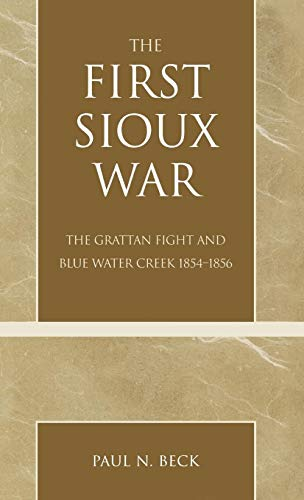 9780761828846: The First Sioux War: The Grattan Fight and Blue Water Creek 1854-1856