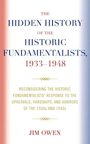 The Hidden History of the Historic Fundamentalists, 1933-1948: Reconsidering the Historic ...