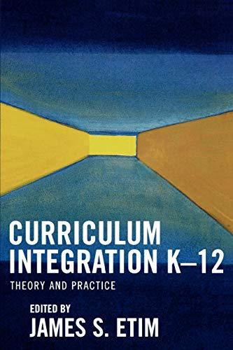 Curriculum Integration K-12: Theory and Practice: Editor-James S. Etim;