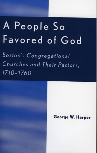 9780761829164: A People So Favored of God: Bostons Congregational Churches and Their Pastors, -