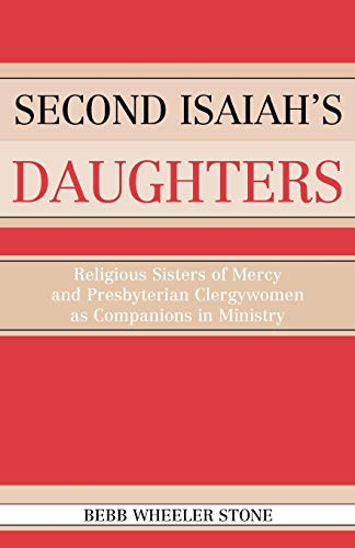 Second Isaiah's Daughters: Religious Sisters of Mercy: Stone, Bebb Wheeler