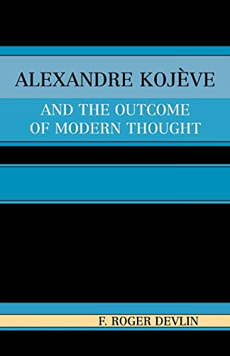 9780761829591: Alexandre Kojeve and the Outcome of Modern Thought