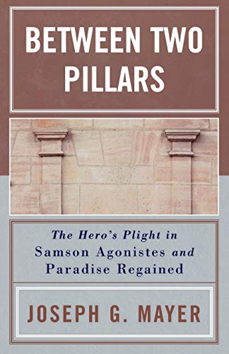 9780761829720: Between Two Pillars: The Hero's Plight In Samson  Agonistes And Paradise Regained