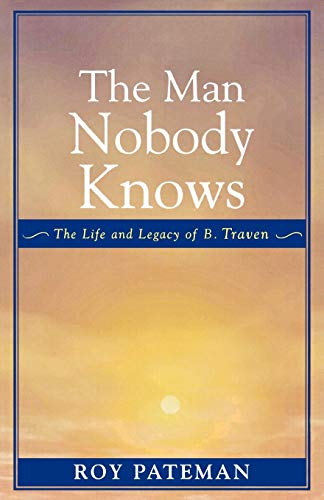 9780761829737: The Man Nobody Knows: The Life and Legacy of B. Traven