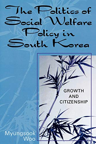 9780761829782: The Politics of Social Welfare Policy in South Korea: Growth and Citizenship