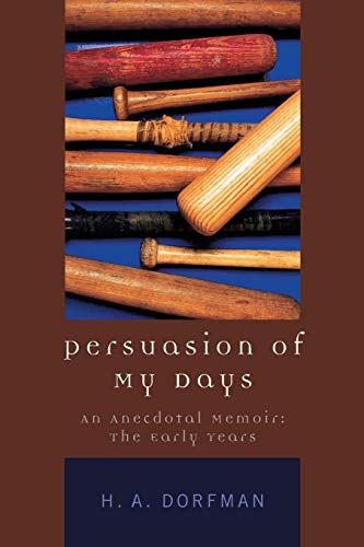 Persuasion of My Days: An Anecdotal Memoir: The Early Years (0761829806) by H.A. Dorfman