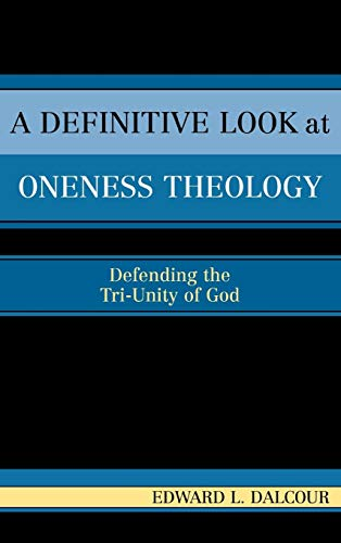 9780761829928: A Definitive Look at Oneness Theology: Defending the Tri-Unity of God