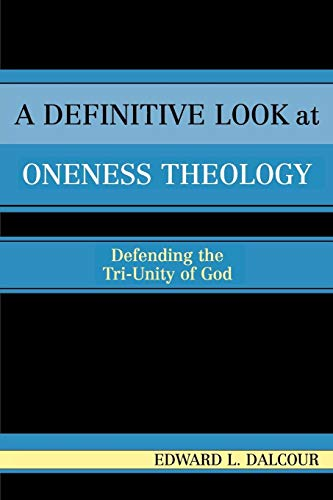 9780761829935: A Definitive Look at Oneness Theology: Defending the Tri-Unity of God: Defending the Tri-Unity of God