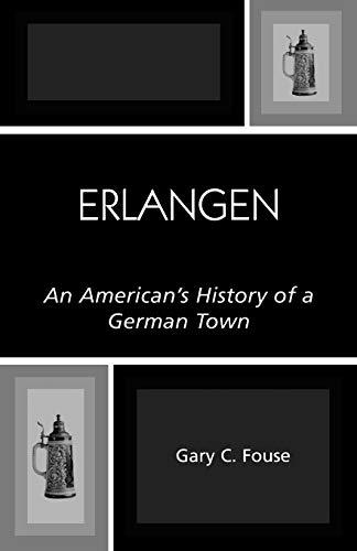 9780761830245: Erlangen: An American's History of a German Town