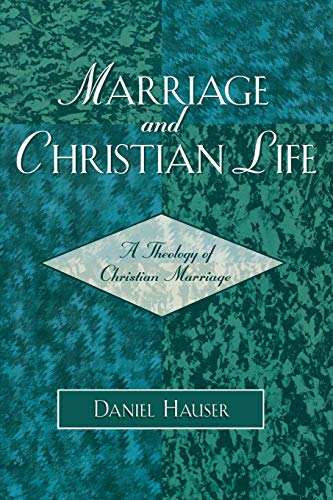 9780761830573: Marriage and Christian Life: A Theology of Christian Marriage
