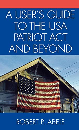 9780761830580: A User's Guide to the USA PATRIOT Act and Beyond