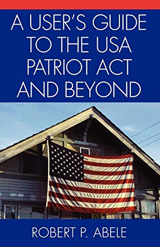9780761830597: A User's Guide to the USA PATRIOT Act and Beyond