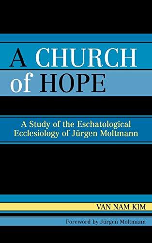 9780761831068: A Church of Hope: A Study of the Eschatological Ecclesiology of Jurgen Moltmann