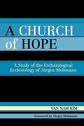 9780761831075: A Church of Hope: A Study of the Eschatological Ecclesiology of Jurgen Moltmann