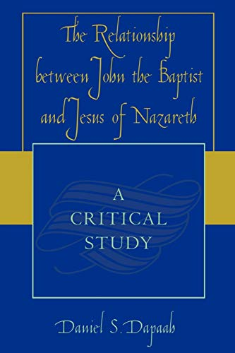 9780761831099: The Relationship between John the Baptist and Jesus of Nazareth: A Critical Study