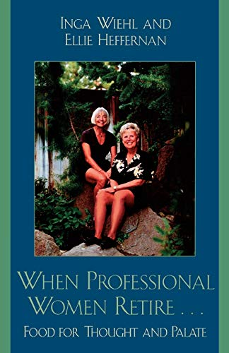 9780761831112: When Professional Women Retire...: Food for Thought and Palate