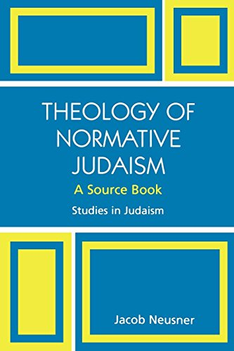 Theology of Normative Judaism: A Source Book: Jacob Neusner