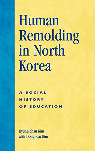 9780761831723: Human Remolding in North Korea: A Social History of Education