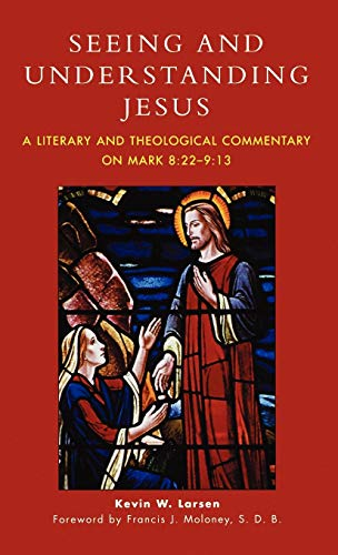 9780761832096: Seeing and Understanding Jesus: A Literary and Theological Commentary on Mark 8:22-9:13