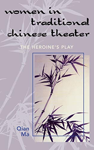 9780761832164: Women in Traditional Chinese Theater: The Heroine's Play
