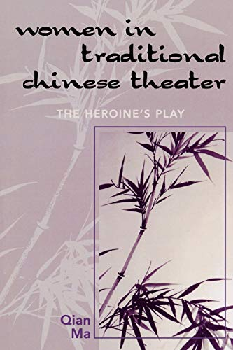 9780761832171: Women in Traditional Chinese Theater: The Heroine's Play