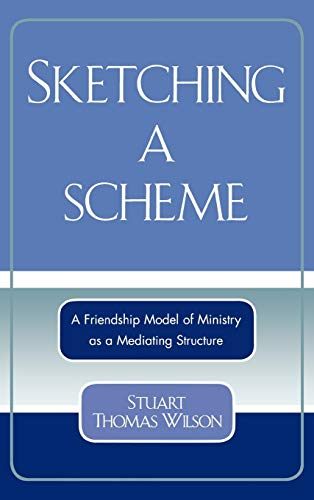 Sketching a Scheme: A Friendship Model of Ministry as a Mediating Structure (Hardback): Stuart ...