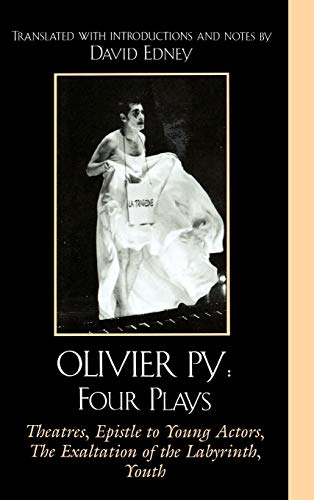 9780761832256: Olivier Py: Four Plays: Theatres, Epistle to Young Actors, The Exaltation of the Labyrinth, Youth