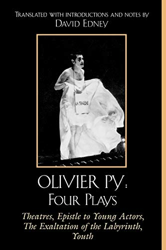 9780761832263: Olivier Py: Four Plays: Theatres, Epistle to Young Actors, The Exaltation of the Labyrinth, Youth