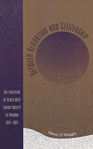 9780761832379: Between Alienation and Citizenship: The Evolution of Black West Indian Society in Panama, 1914D1964