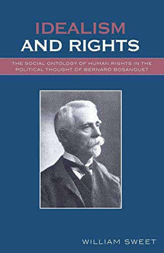 9780761832553: Idealism and Rights: The Social Ontology of Human Rights in the Political Thought of Bernard Bosanquet